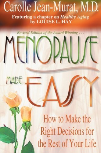 Menopause Made Easy: How To Make The Right Decisions For The Rest Of Your Life by Jean-Murat, Carolle (2011) Paperback