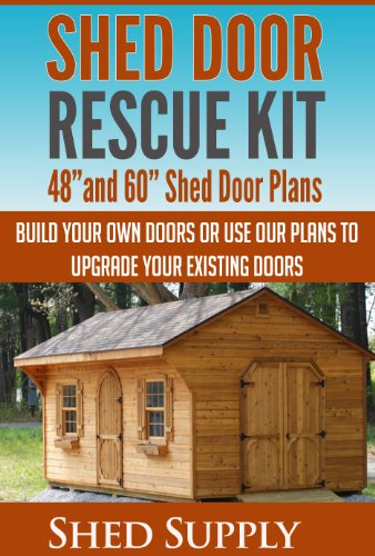"Storage Shed Kit (Shed Door Rescue Kit: 48""and 60"" Shed Door Plans-Build Your Own Doors or Use our Plans to Upgrade Your Existing Doors (English Edition))"