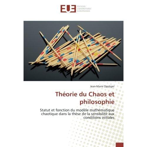 Theorie du Chaos et philosophie: Statut et fonction du modele mathematique chaotique dans la thèse de la sensibilite aux conditions
