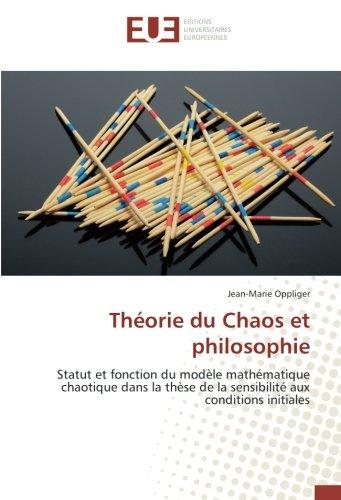 Théorie du Chaos et philosophie: Statut et fonction du modèle mathématique chaotique dans la thèse de la sensibilité aux conditions initiales par Jean-Marie Oppliger