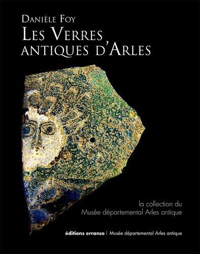 Les verres antiques d'Arles : La collection du Musée départemental Arles antique