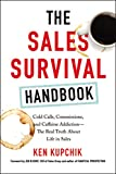 The Sales Survival Handbook: Cold Calls, Commissions, and Caffeine Addiction-The Real Truth about Life in Sales