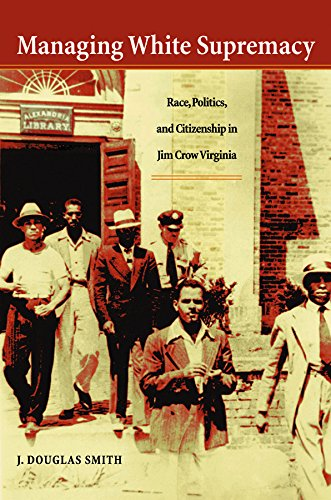 managing-white-supremacy-race-politics-and-citizenship-in-jim-crow-virginia