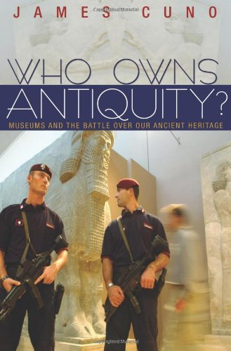 Who Owns Antiquity?: Museums and the Battle over Our Ancient Heritage by Cuno, James (November 7, 2010) Paperback