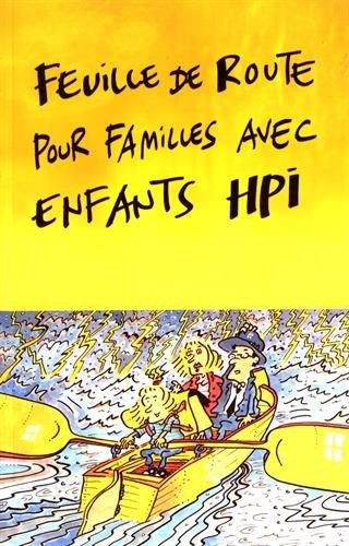 Feuille de route pour familles avec enfants HPI : Comment garder le cap avec un enfant hors norme ? par (Broché - Jun 1, 2016)