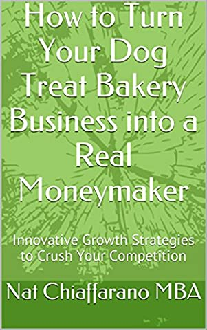 How to Turn Your Dog Treat Bakery Business into a Real Moneymaker: Innovative Growth Strategies to Crush Your Competition