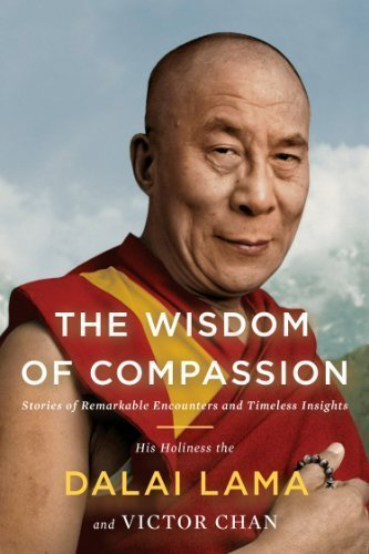 The Wisdom of Compassion: Stories of Remarkable Encounters and Timeless Insights by Lama, H. H. Dalai, Chan, Victor (2012) Hardcover