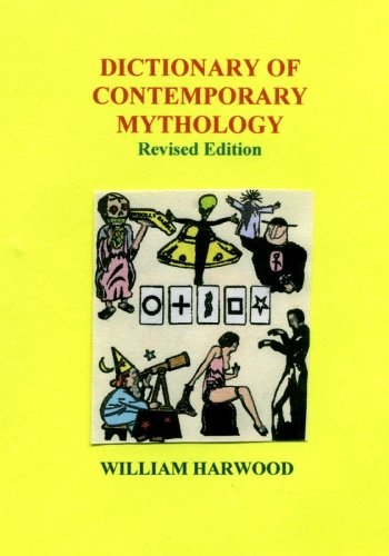 Dictionary of Contemporary Mythology: Revised Edition by William Harwood PhD (2006-06-23)
