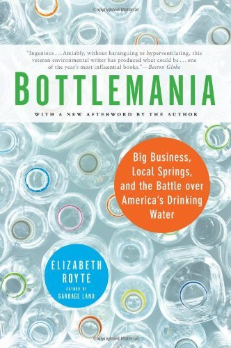 Bottlemania: Big Business, Local Springs, and the Battle over America's Drinking Water by Elizabeth Royte (2009-07-14)