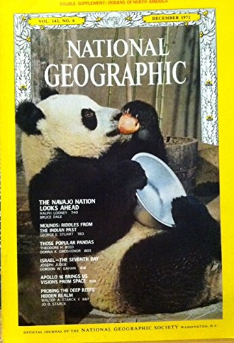 Vol. 142, No. 6, National Geographic Magazine, December 1972 (Navajo Nation Looks Ahead; Mounds: Riddles from the Indian Past; Those Popular Pandas; Israel--The Seventh Day; Apollo 16 Brings Us Visions From Space; Probing the Deep Reefs' Hidden Real (Reef Deep)