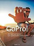 GoPro!: Mit Spaß und System zum spektakulären GoPro-Video