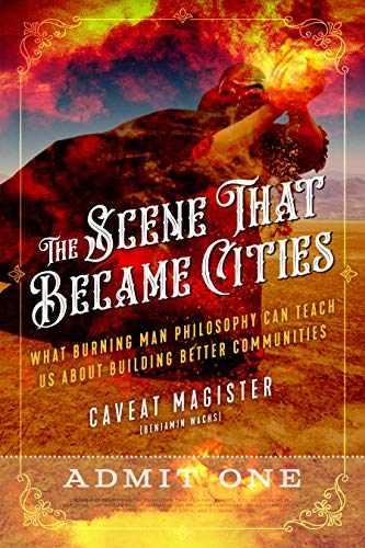 The Scene That Became Cities: What Burning Man Philosophy Can Teach Us about Building Better Communities (English Edition) -