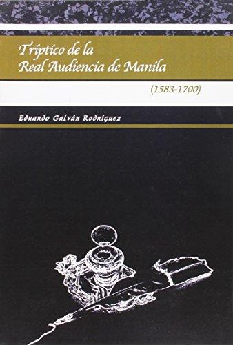 Tríptico de la real audiencia de Manila (1583-1700) (Monografía) por Eduardo Galván Rodríguez