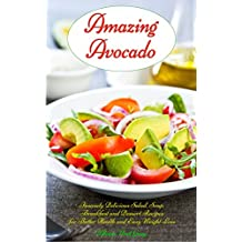 Amazing Avocado: Insanely Delicious Salad, Soup, Breakfast and Dessert Recipes for Better Health and Easy Weight Loss: Superfoods Cookbooks and Books (Healthy ... Weight Loss Diets Book 5) (English Edition)