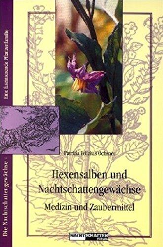 Hexensalben und Nachtschattengewächse: Medizin und Zaubermittel (Die Nachtschatten / Eine faszinierende Pflanzenfamilie)