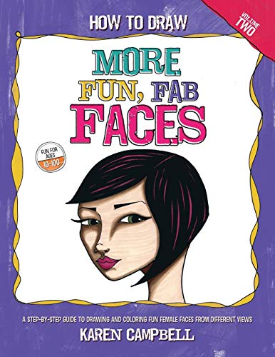 How to Draw MORE Fun, Fab Faces: A comprehensive, step-by-step guide to drawing and coloring the female face in profile and 3/4 view.: Volume 2 por Karen Campbell