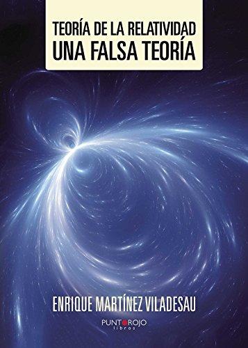 Teoría de la relatividad. Una falsa teoría por Enrique Martínez Viladesau