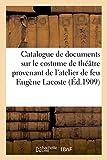 Catalogue des tableaux, aquarelles, dessins, études, et de nombreux documents sur le costume de: théâtre provenant de l'atelier de feu E. Lacoste. Vente, Paris, 8 mars 1909