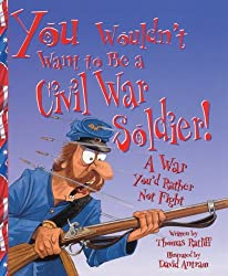 You Wouldn't Want to Be a Civil War Soldier: War You'd Rather Not Fight by Thomas Ratliff (2004-03-06)