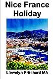 Nice France Holiday: en Budget Kort - Paus Semester: Volume 7 (De Illustrerade Diaries av Llewelyn Pritchard MA)