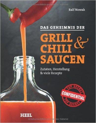 Das Geheimnis der Grill- & Chilisaucen. Zutaten, Herstellung & viele Rezepte ( 31. Januar 2014 )