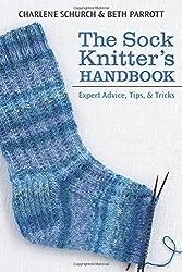 The Sock Knitter's Handbook: Expert Advice, Tips, and Tricks by Charlene Schurch (2013-09-17)