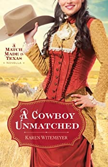 A Cowboy Unmatched (Ebook Shorts) (The Archer Brothers Book #3): A Match Made in Texas Novella 1 von [Witemeyer, Karen]