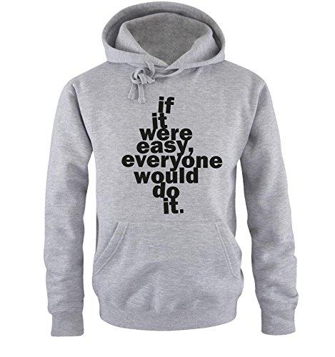 Comedy Shirts - IF IT WERE EASY... - Uomo Hoodie cappuccio sweater - taglia S-XXL different colors grigio / nero