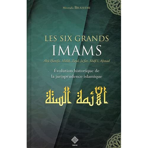 Les six grands imams : Abû Hanîfa, Mâlik, Zayd, Ja'far, Shâfi'î, Ahmad et les autres... : Evolution historique du fiqh