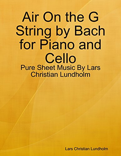 Air On the G String by Bach for Piano and Cello - Pure Sheet Music By Lars Christian Lundholm (English Edition) -