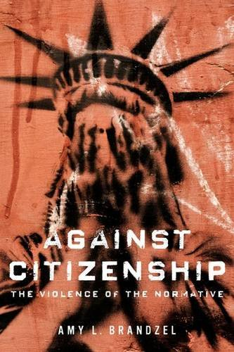 Against Citizenship: The Violence of the Normative (Dissident Feminisms)