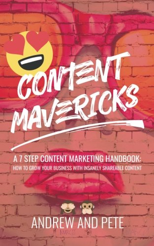 Content Mavericks: How to Grow Your Business with Insanely Shareable Content por Andrew and Pete