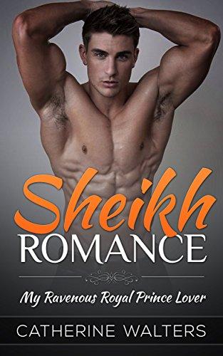 SHEIKH ROMANCE: My Ravenous Royal Prince Lover (Sheikh Romance, BBW Billionaire Romance, BBW Alpha Males, Shifter Romance) (romance, demon, millionaire, menage, second chance, alpha male, BBW)