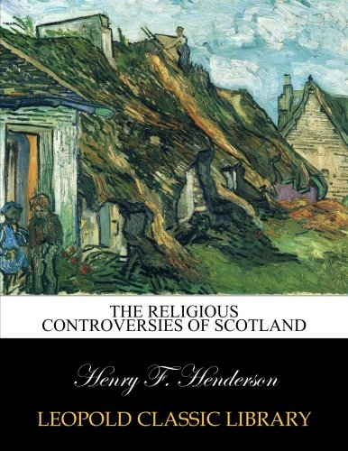 The religious controversies of Scotland por Henry F. Henderson