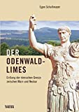 Der Odenwaldlimes: Entlang der römischen Grenze zwischen Main und Neckar