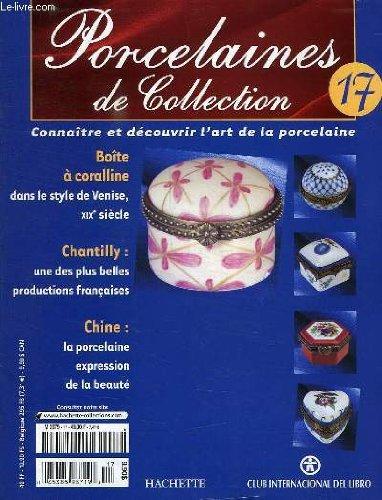 PORCELAINES DE COLLECTION, N° 17, CONNAITRE ET DECOUVRIR L'ART DE LA PORCELAINE par COLLECTIF