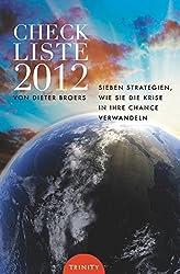 Checkliste 2012: Sieben Strategien wie Sie die Krise in Ihre Chance verwandeln (German Edition)