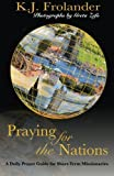 Praying For The Nations: A Daily Prayer Guide For Short Term Missionaries by K. J. Frolander (2016-05-06)