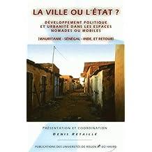 La ville ou l'Etat ? : Développement politique et urbanité dans les espaces nomades ou mobiles (Mauritanie-Sénégal-Inde, et retour)