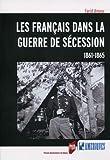 Les français dans la guerre de sécession - 1861-1865.