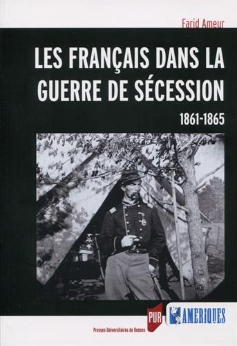 Les français dans la guerre de sécession: 1861-1865. par Farid Ameur