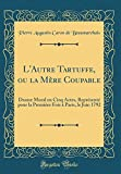 l autre tartuffe ou la m re coupable drame moral en cinq actes repr sent pour la premi re fois paris le juin 1792 classic reprint