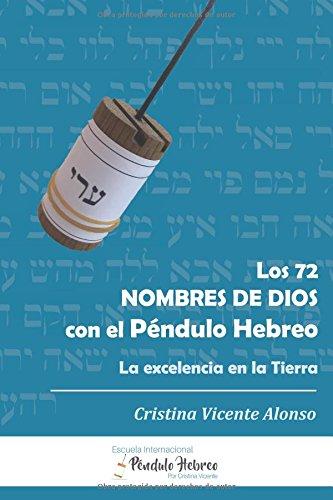 LOS 72 NOMBRES DE DIOS CON EL PÉNDULO HEBREO: LA EXCELENCIA EN LA TIERRA