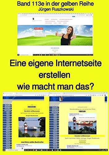 maritime gelbe Reihe bei Jürgen Ruszkowski / Eine eigene Internetseite erstellen - wie macht man das? - Band 113e in der gelben Reihe bei Jürgen Ruszkowski