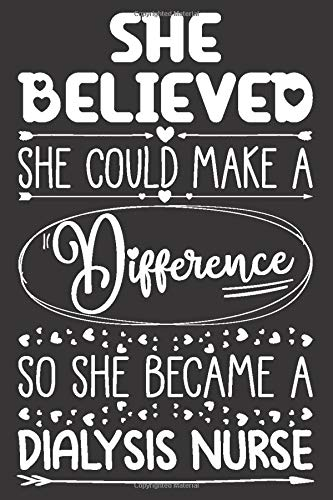 She Believed She Could Make A Difference So She Became A Dialysis Nurse: Dialysis Nurse Notebook for Girls and Women | Blank Lined Journal with Sketchbook Pages Appreciation Gift Idea for Her