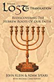 Lost in Translation: Rediscovering the Hebrew Roots of Our Faith: 1