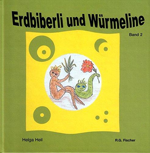 Erdbiberli und Würmeline. Eine fantastische Geschichte: Erdbiberli und Würmeline, Bd. 2 (edition fischer)
