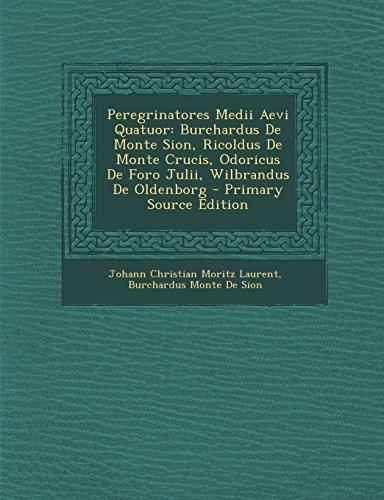 Peregrinatores Medii Aevi Quatuor: Burchardus de Monte Sion, Ricoldus de Monte Crucis, Odoricus de Foro Julii, Wilbrandus de Oldenborg - Primary Sourc