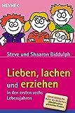Lieben, lachen und erziehen in den ersten sechs Lebensjahren - Steve Biddulph