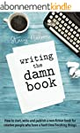 Writing The Damn Book: How to Start,...